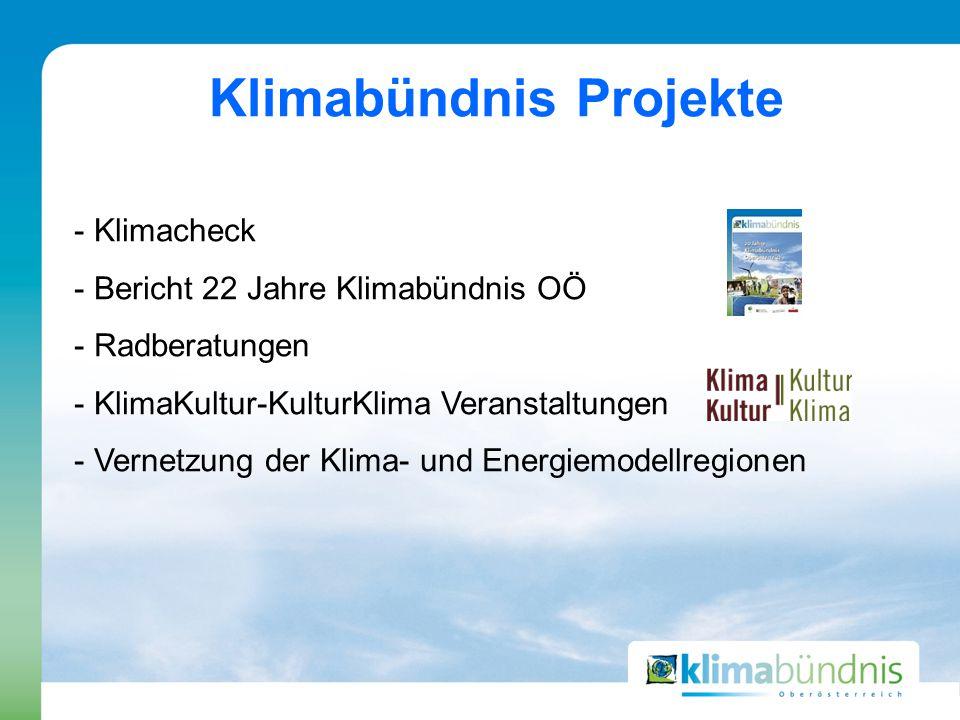- Klimacheck - Bericht 22 Jahre Klimabündnis OÖ - Radberatungen - KlimaKultur-KulturKlima Veranstaltungen - Vernetzung der Klima- und Energiemodellregionen Klimabündnis Projekte