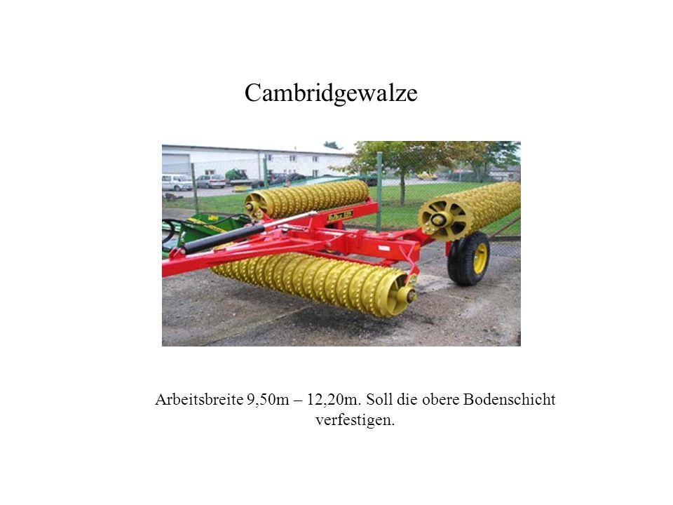 Cambridgewalze Arbeitsbreite 9,50m – 12,20m. Soll die obere Bodenschicht verfestigen. Cambridgewalze
