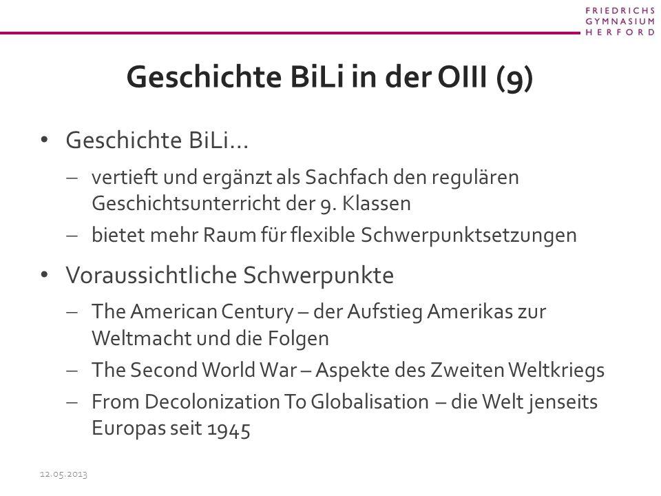 Geschichte BiLi in der OIII (9) Geschichte BiLi…  vertieft und ergänzt als Sachfach den regulären Geschichtsunterricht der 9.