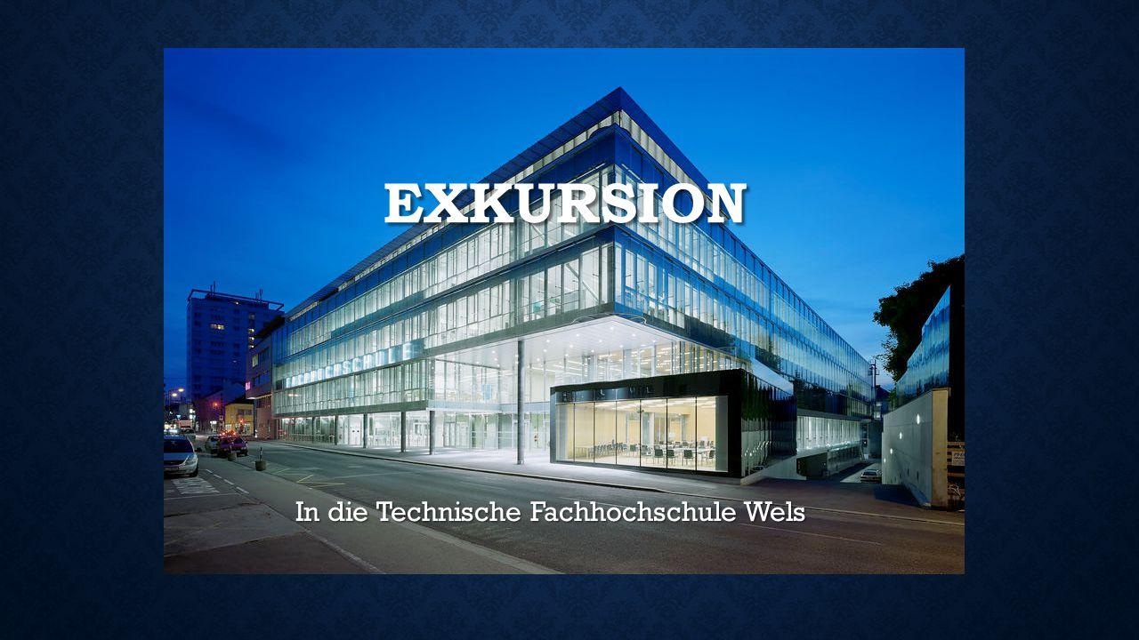 EXKURSION In die Technische Fachhochschule Wels