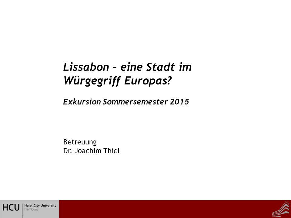 Betreuung Dr. Joachim Thiel Lissabon – eine Stadt im Würgegriff Europas.