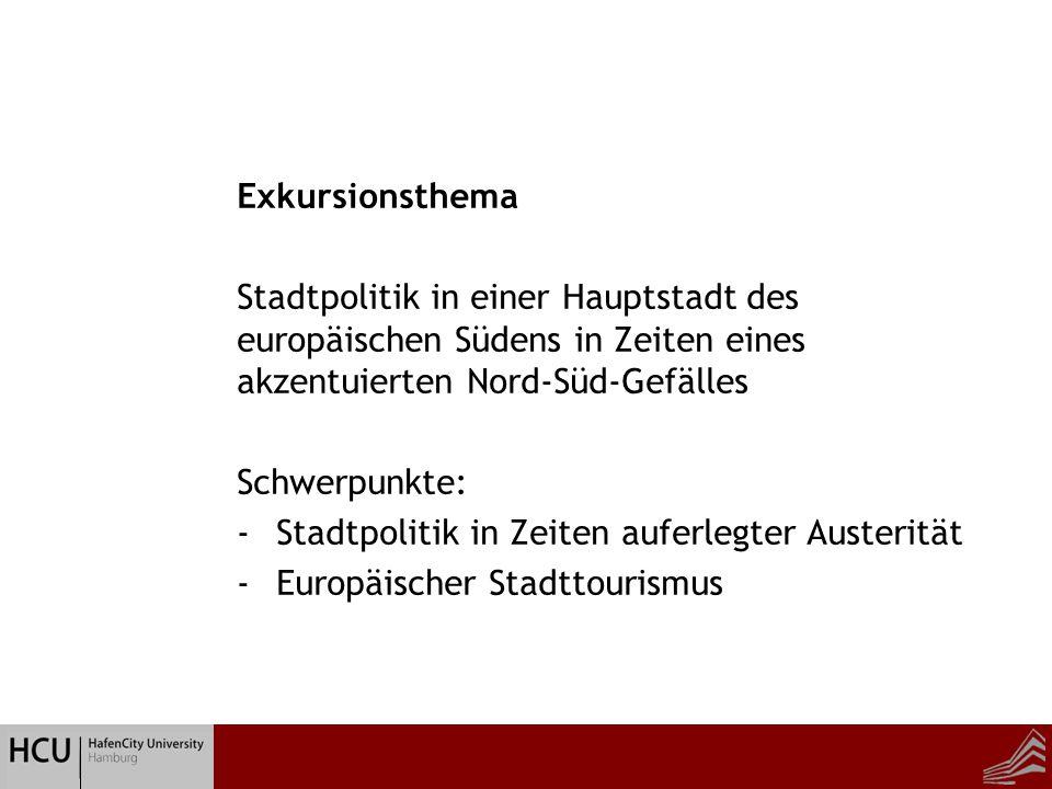 Beratung zur Hausarbeit Exkursionsthema Stadtpolitik in einer Hauptstadt des europäischen Südens in Zeiten eines akzentuierten Nord-Süd-Gefälles Schwerpunkte: -Stadtpolitik in Zeiten auferlegter Austerität -Europäischer Stadttourismus
