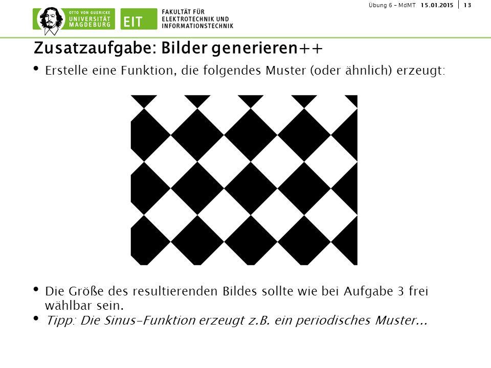 1315.01.2015Übung 6 - MdMT Erstelle eine Funktion, die folgendes Muster (oder ähnlich) erzeugt: Die Größe des resultierenden Bildes sollte wie bei Aufgabe 3 frei wählbar sein.