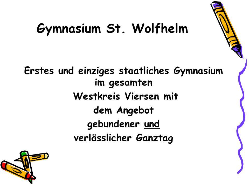 Gymnasium St. Wolfhelm Erstes und einziges staatliches Gymnasium im gesamten Westkreis Viersen mit dem Angebot gebundener und verlässlicher Ganztag