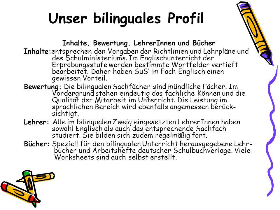 Unser bilinguales Profil Inhalte, Bewertung, LehrerInnen und Bücher Inhalte:entsprechen den Vorgaben der Richtlinien und Lehrpläne und des Schulminist