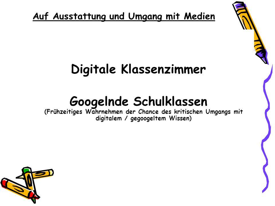 Auf Ausstattung und Umgang mit Medien Digitale Klassenzimmer Googelnde Schulklassen (Frühzeitiges Wahrnehmen der Chance des kritischen Umgangs mit dig