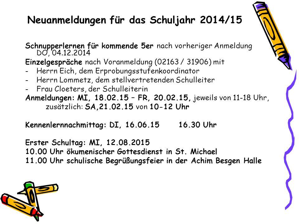 Neuanmeldungen für das Schuljahr 2014/15 Schnupperlernen für kommende 5er nach vorheriger Anmeldung DO, 04.12.2014 Einzelgespräche nach Voranmeldung (