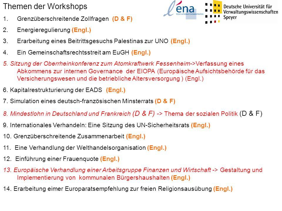 Themen der Workshops 1.Grenzüberschreitende Zollfragen (D & F) 2.Energieregulierung (Engl.) 3.Erarbeitung eines Beitrittsgesuchs Palestinas zur UNO (Engl.) 4.Ein Gemeinschaftsrechtsstreit am EuGH (Engl.) 5.