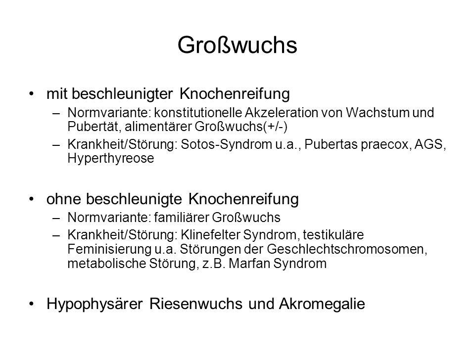 Großwuchs mit beschleunigter Knochenreifung –Normvariante: konstitutionelle Akzeleration von Wachstum und Pubertät, alimentärer Großwuchs(+/-) –Krankh