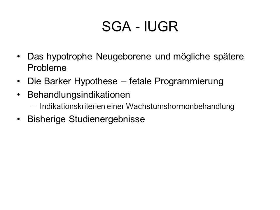 SGA - IUGR Das hypotrophe Neugeborene und mögliche spätere Probleme Die Barker Hypothese – fetale Programmierung Behandlungsindikationen –Indikationsk