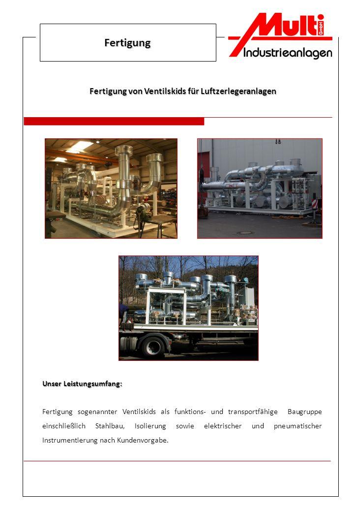 Fertigung Fertigung von Ventilskids für Luftzerlegeranlagen Unser Leistungsumfang: Fertigung sogenannter Ventilskids als funktions- und transportfähig