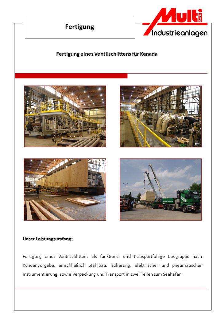 Fertigung Fertigung eines Ventilschlittens für Kanada Unser Leistungsumfang: Fertigung eines Ventilschlittens als funktions- und transportfähige Baugr