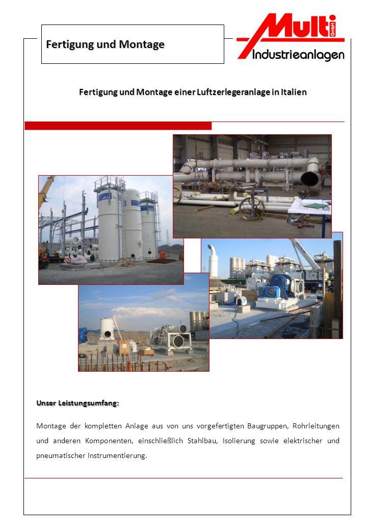 Fertigung und Montage einer Luftzerlegeranlage in Italien Fertigung und Montage Unser Leistungsumfang: Montage der kompletten Anlage aus von uns vorge