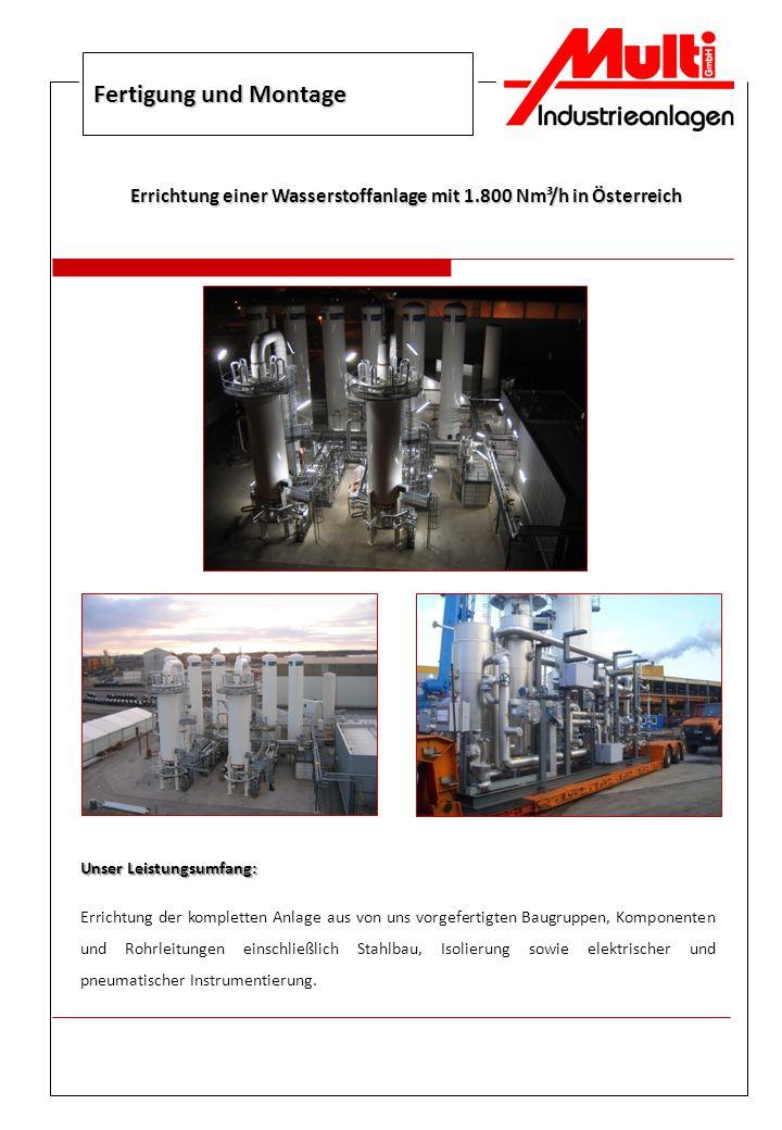 Fertigung und Montage Errichtung einer Wasserstoffanlage mit 1.800 Nm³/h in Österreich Unser Leistungsumfang: Errichtung der kompletten Anlage aus von