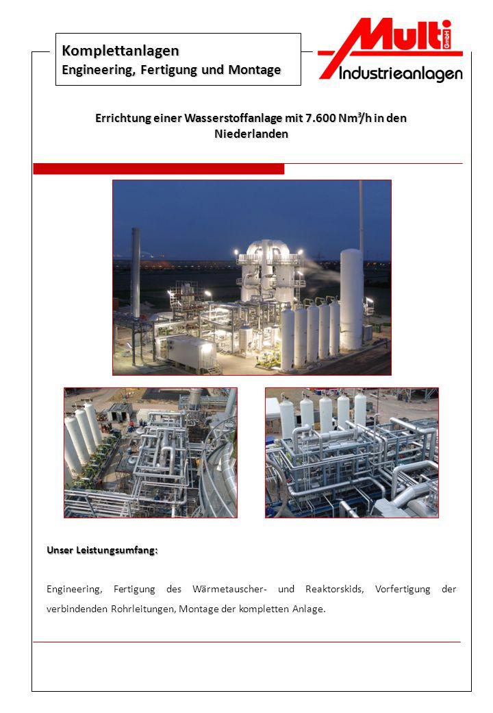 Komplettanlagen Engineering, Fertigung und Montage Errichtung einer Wasserstoffanlage mit 7.600 Nm³/h in den Niederlanden Unser Leistungsumfang: Engin