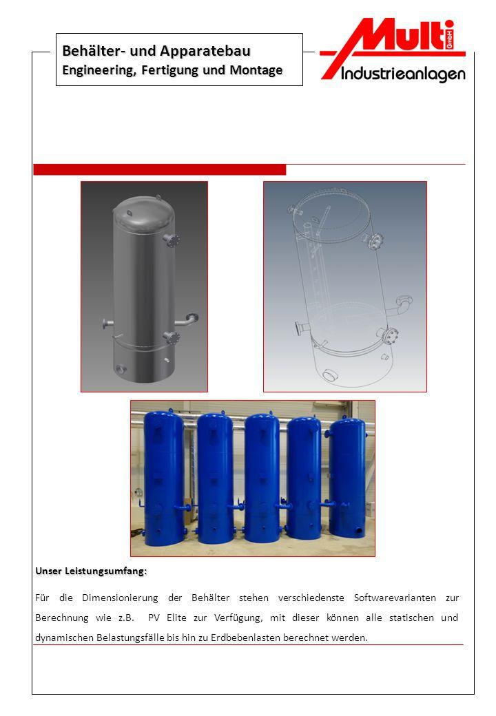 Behälter- und Apparatebau Engineering, Fertigung und Montage Unser Leistungsumfang: Für die Dimensionierung der Behälter stehen verschiedenste Softwar