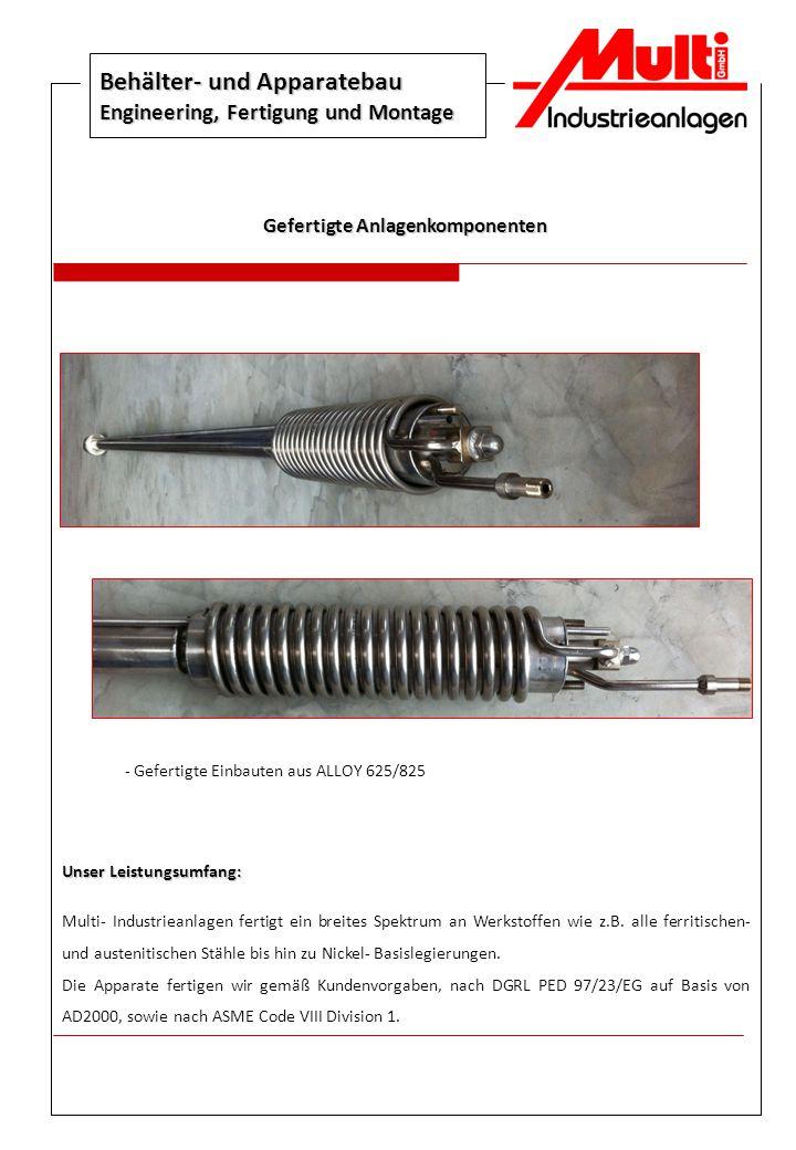 Behälter- und Apparatebau Engineering, Fertigung und Montage Gefertigte Anlagenkomponenten - Gefertigte Einbauten aus ALLOY 625/825 Unser Leistungsumf