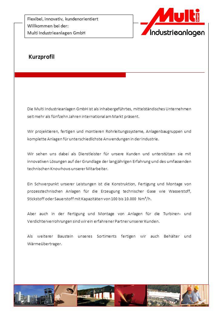 Flexibel, innovativ, kundenorientiert Willkommen bei der: Multi Industrieanlagen GmbH Die Multi Industrieanlagen GmbH ist als inhabergeführtes, mittel