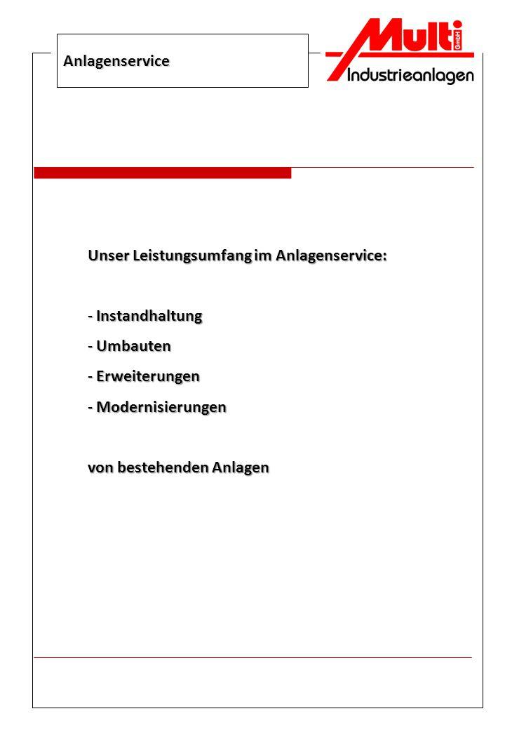 Anlagenservice Unser Leistungsumfang im Anlagenservice: - Instandhaltung - Umbauten - Erweiterungen - Modernisierungen von bestehenden Anlagen