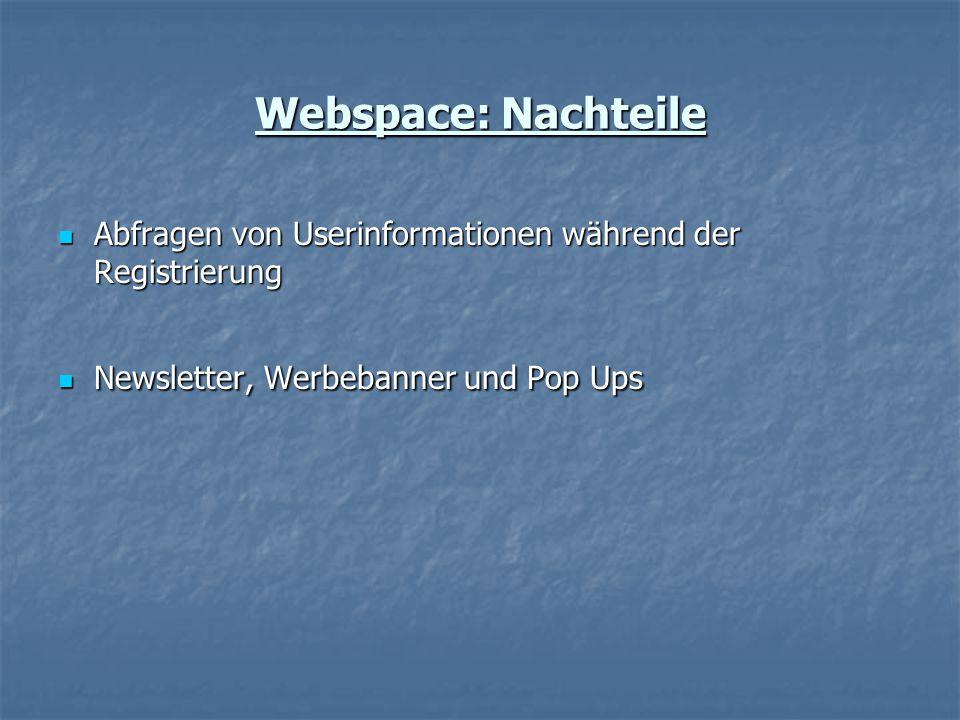 Abfragen von Userinformationen während der Registrierung Abfragen von Userinformationen während der Registrierung Newsletter, Werbebanner und Pop Ups Newsletter, Werbebanner und Pop Ups Webspace: Nachteile