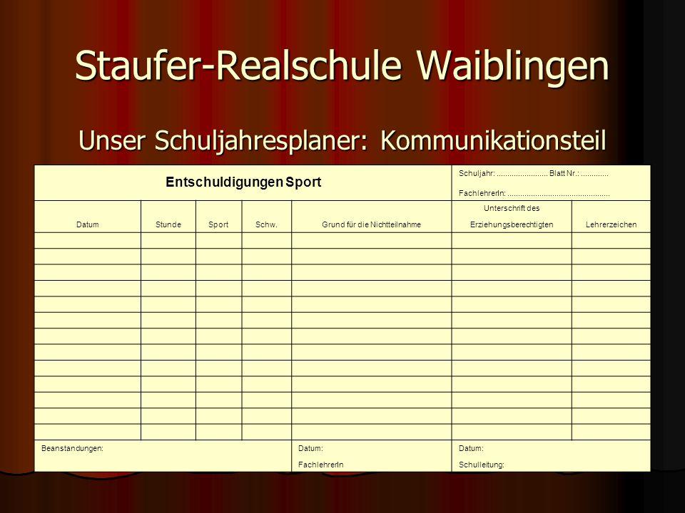 Staufer-Realschule Waiblingen Unser Schuljahresplaner: Kommunikationsteil Entschuldigungen Sport Schuljahr:........................