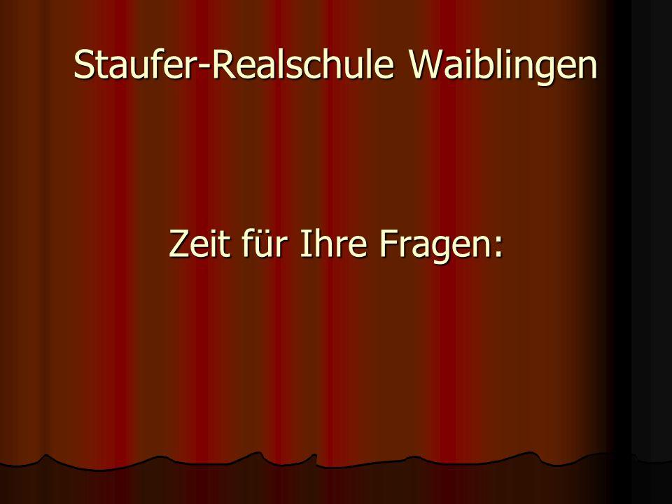 Staufer-Realschule Waiblingen Zeit für Ihre Fragen: