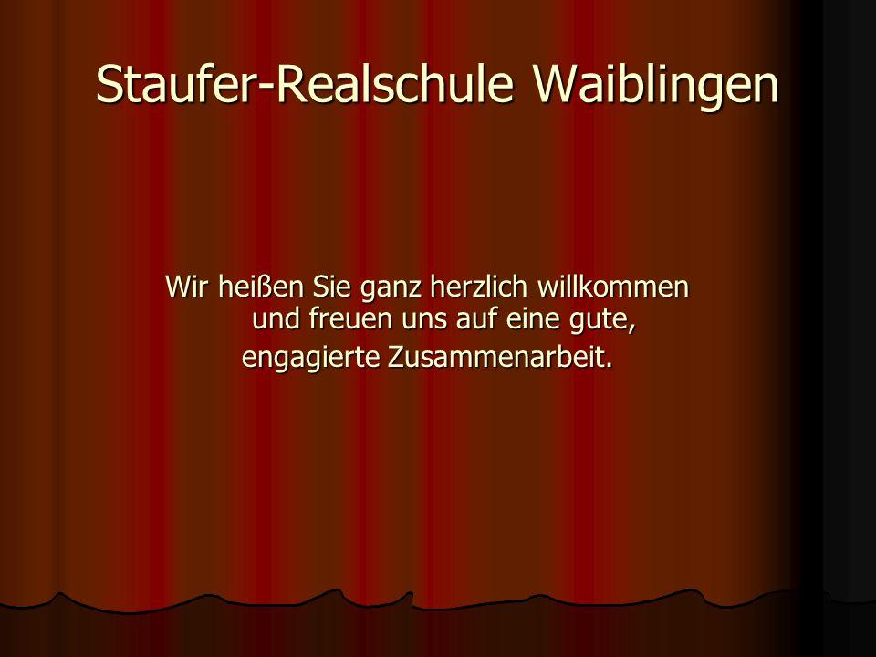 Staufer-Realschule Waiblingen Wir heißen Sie ganz herzlich willkommen und freuen uns auf eine gute, engagierte Zusammenarbeit.