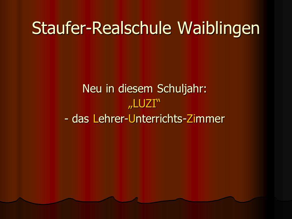 """Staufer-Realschule Waiblingen Neu in diesem Schuljahr: """"LUZI - das Lehrer-Unterrichts-Zimmer"""