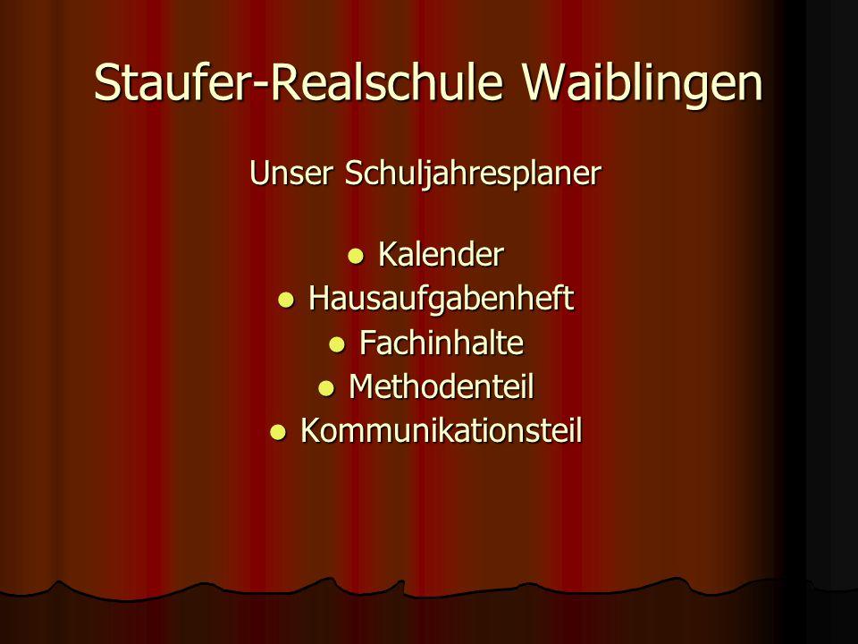 Staufer-Realschule Waiblingen Unser Schuljahresplaner Kalender Kalender Hausaufgabenheft Hausaufgabenheft Fachinhalte Fachinhalte Methodenteil Methodenteil Kommunikationsteil Kommunikationsteil