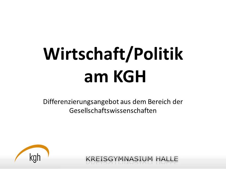 Wirtschaft/Politik am KGH Differenzierungsangebot aus dem Bereich der Gesellschaftswissenschaften