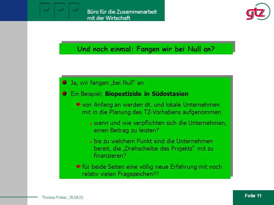 """Folie 11 PPP Büro für die Zusammenarbeit mit der Wirtschaft Thomas Finkel, 15.08.01 Und noch einmal: Fangen wir bei Null an? Ja, wir fangen """"bei Null"""""""