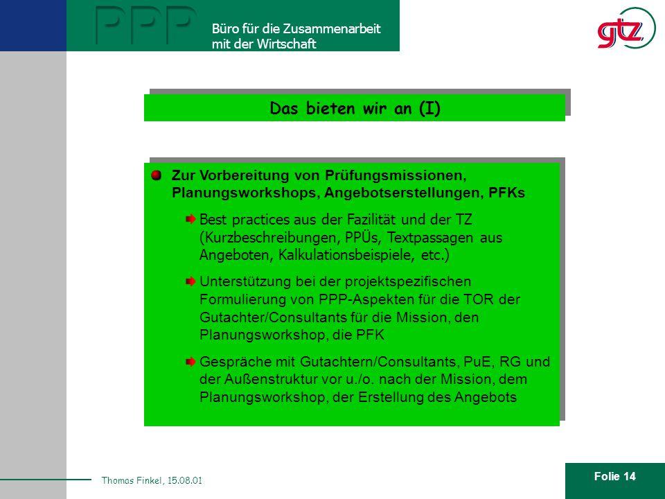 Folie 14 PPP Büro für die Zusammenarbeit mit der Wirtschaft Thomas Finkel, 15.08.01 Wie sieht unser Angebot aus? Das bieten wir an (I) Zur Vorbereitun