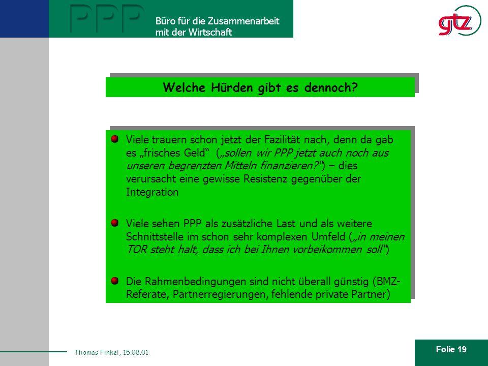 Folie 19 PPP Büro für die Zusammenarbeit mit der Wirtschaft Thomas Finkel, 15.08.01 Welche Hürden gibt es dennoch? Viele trauern schon jetzt der Fazil