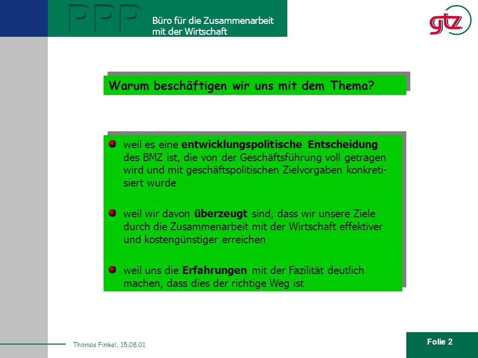 Folie 2 PPP Büro für die Zusammenarbeit mit der Wirtschaft Thomas Finkel, 15.08.01 Warum beschäftigen wir uns mit dem Thema? weil es eine entwicklungs