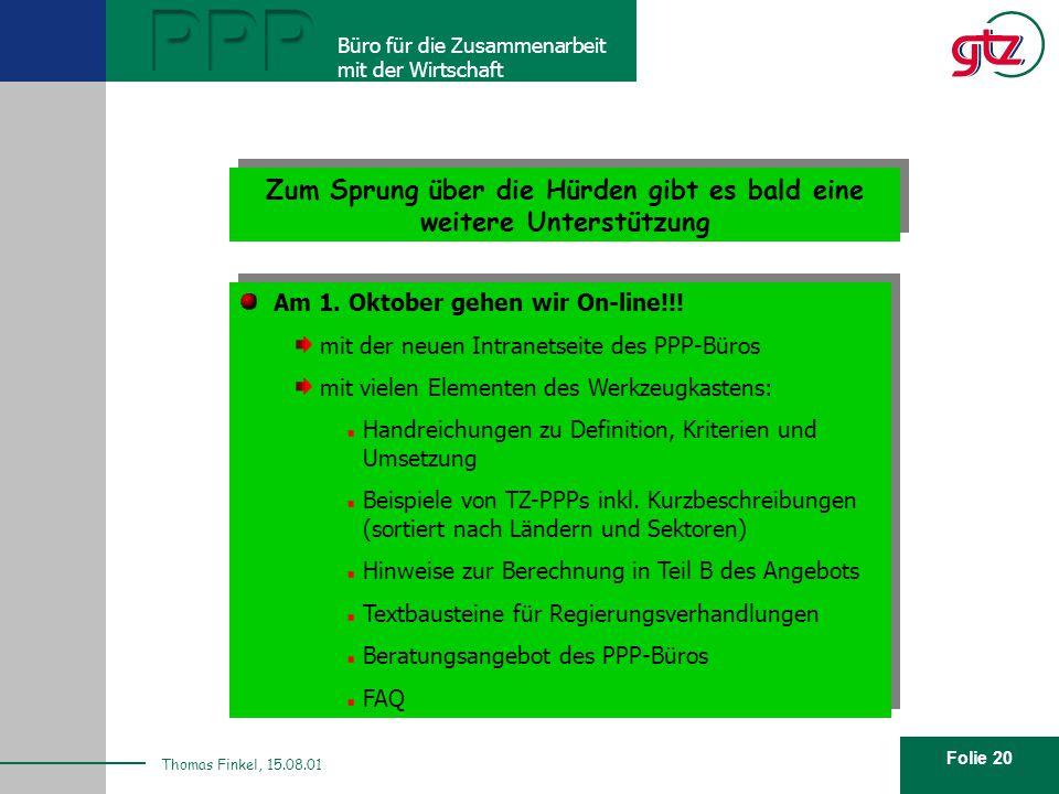 Folie 20 PPP Büro für die Zusammenarbeit mit der Wirtschaft Thomas Finkel, 15.08.01 Zum Sprung über die Hürden gibt es bald eine weitere Unterstützung Am 1.