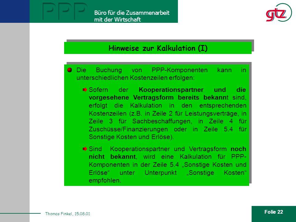 Folie 22 PPP Büro für die Zusammenarbeit mit der Wirtschaft Thomas Finkel, 15.08.01 Hinweise zur Kalkulation (I) Die Buchung von PPP-Komponenten kann