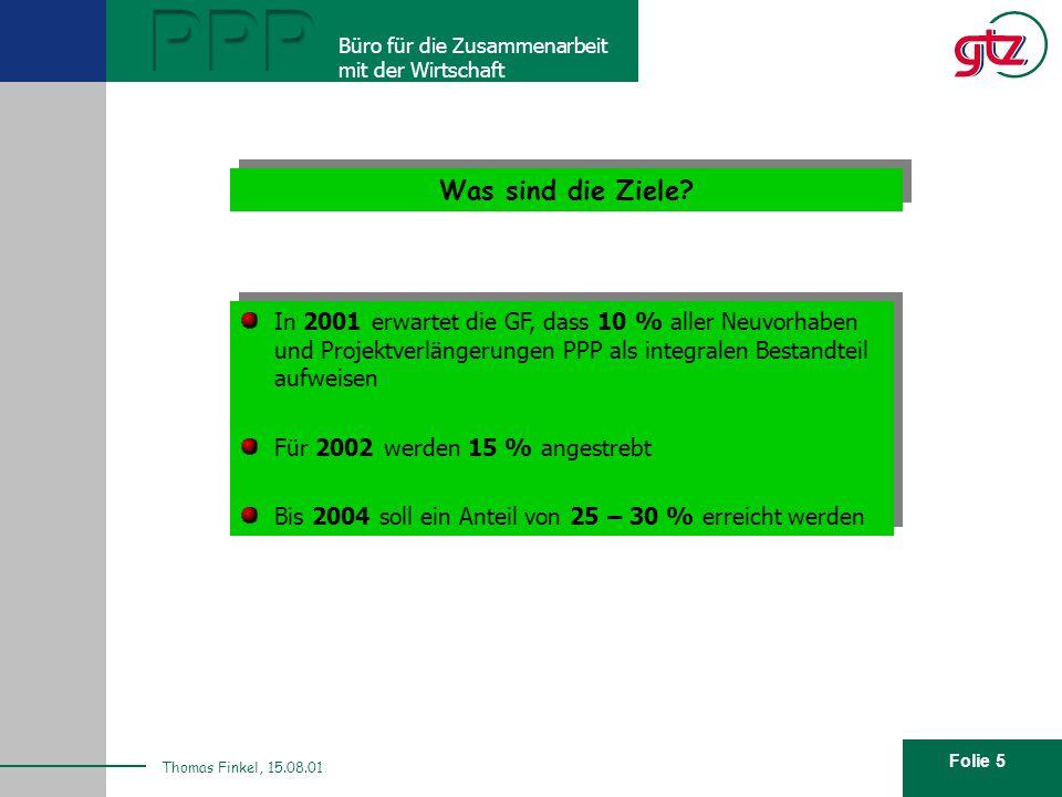 Folie 5 PPP Büro für die Zusammenarbeit mit der Wirtschaft Thomas Finkel, 15.08.01 Was sind die Ziele? In 2001 erwartet die GF, dass 10 % aller Neuvor