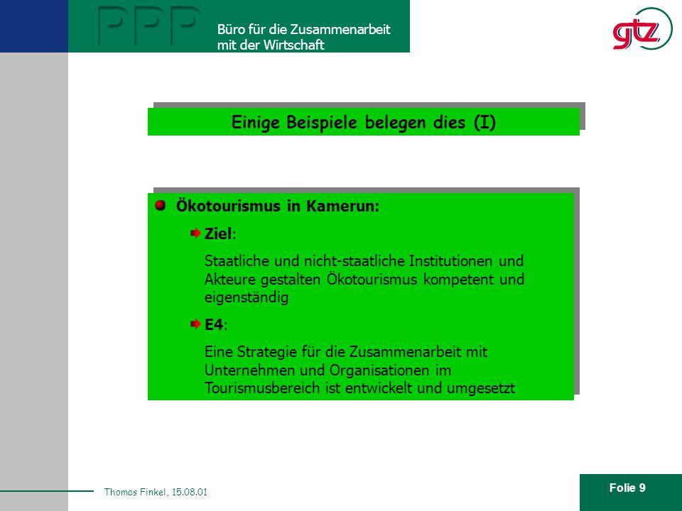 Folie 9 PPP Büro für die Zusammenarbeit mit der Wirtschaft Thomas Finkel, 15.08.01 Einige Beispiele belegen dies (I) Ökotourismus in Kamerun: Ziel: St