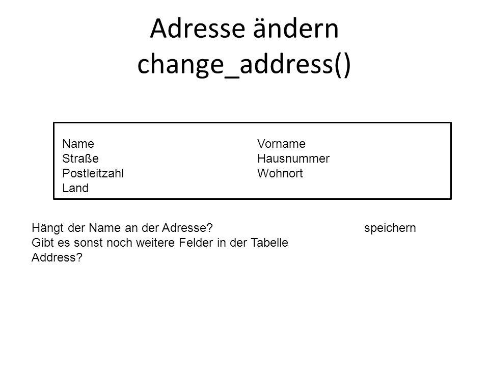 Adresse ändern change_address() Name Straße Postleitzahl Land Vorname Hausnummer Wohnort Hängt der Name an der Adresse.