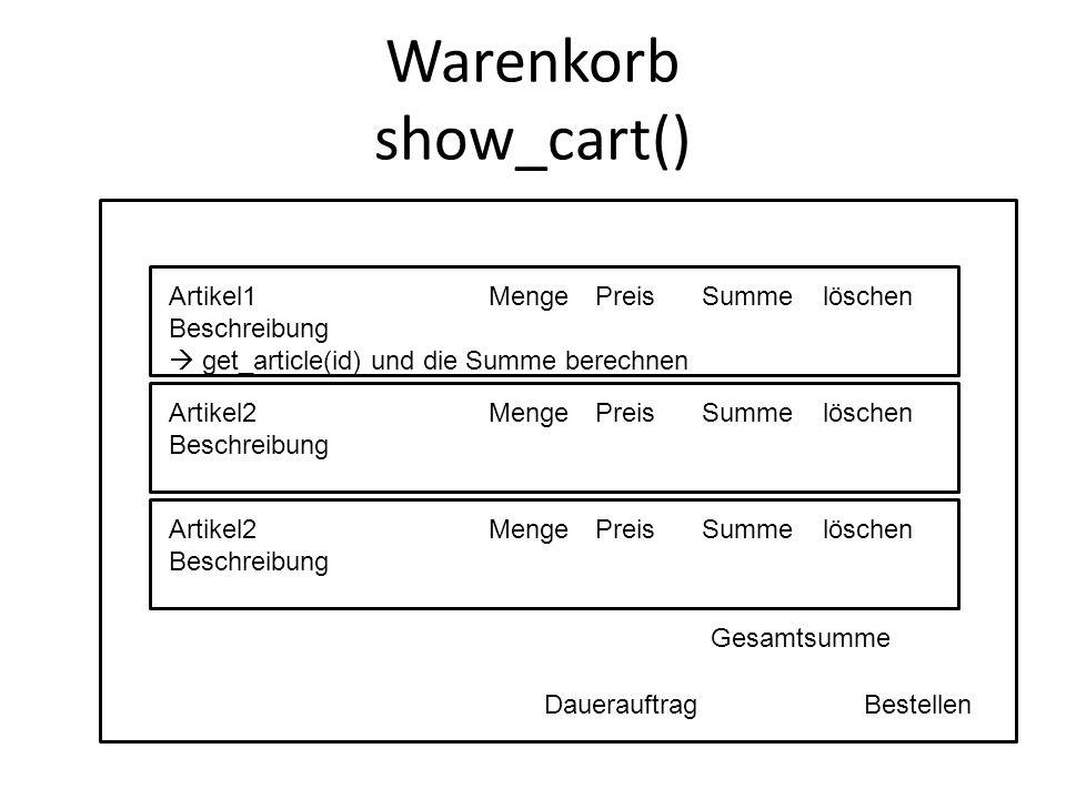 Warenkorb (klein) show_cart_small -Artikel Preis Anzahl (get_article(id)) -Artikel Preis Anzahl Alle Artikel anzeigen (link) Warenkorb