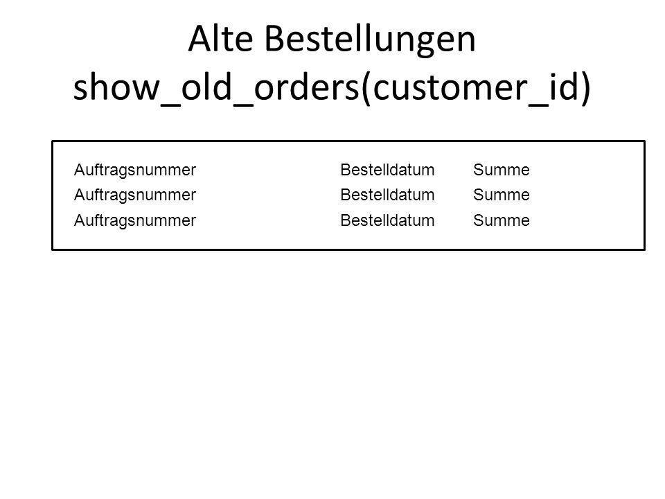 Alte Bestellungen show_old_orders(customer_id) AuftragsnummerBestelldatumSumme