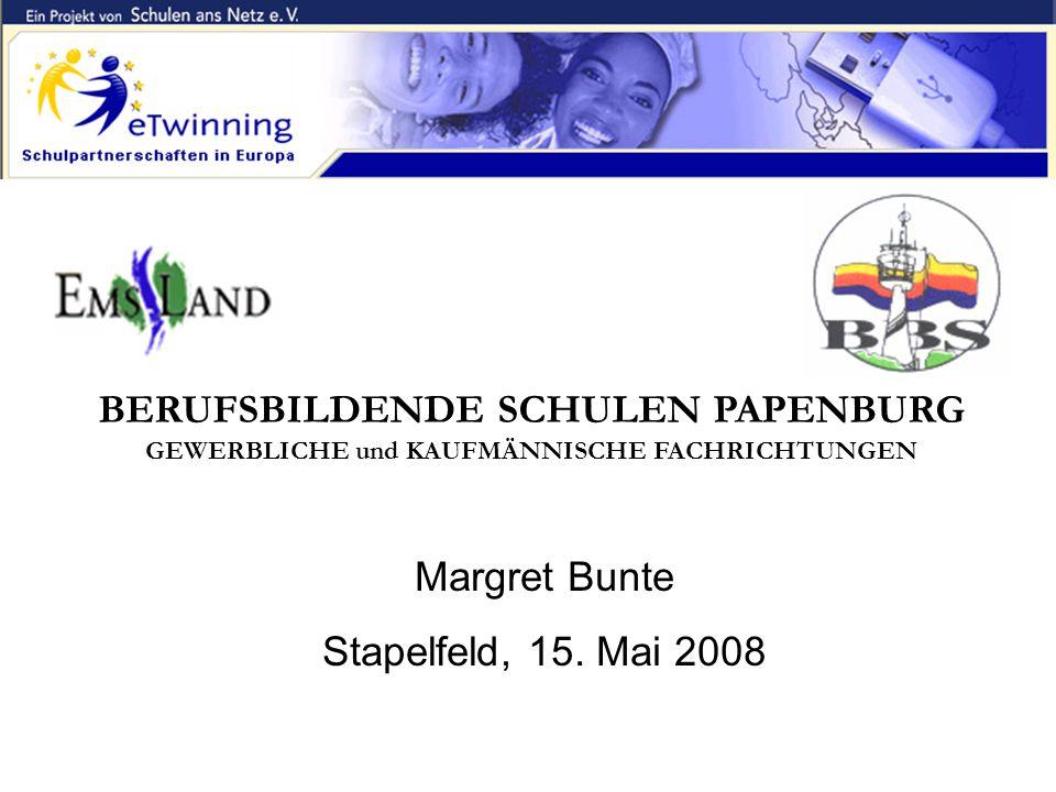 BERUFSBILDENDE SCHULEN PAPENBURG GEWERBLICHE und KAUFMÄNNISCHE FACHRICHTUNGEN Margret Bunte Stapelfeld, 15. Mai 2008