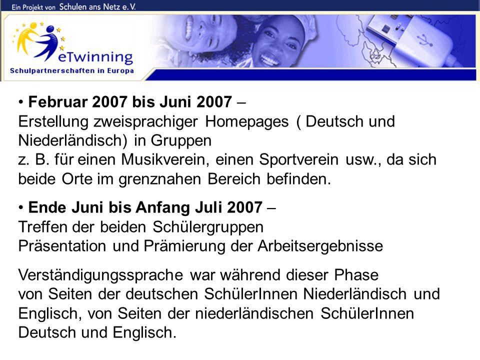 Inhalte und Ziele II Februar 2007 bis Juni 2007 – Erstellung zweisprachiger Homepages ( Deutsch und Niederländisch) in Gruppen z. B. für einen Musikve