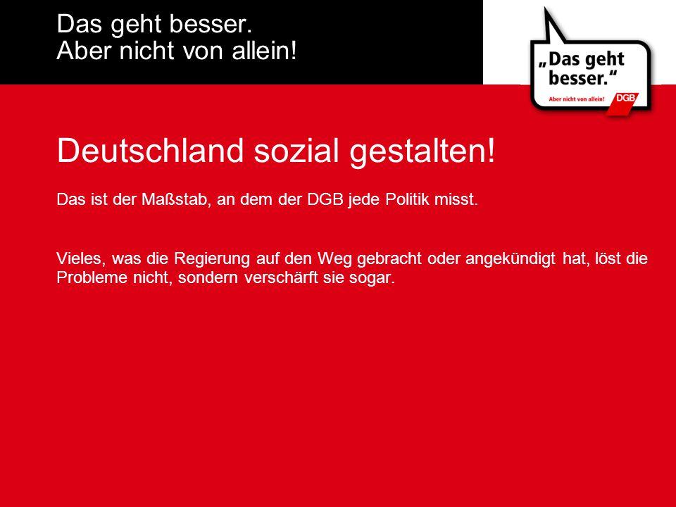 Das geht besser. Aber nicht von allein. Deutschland sozial gestalten.