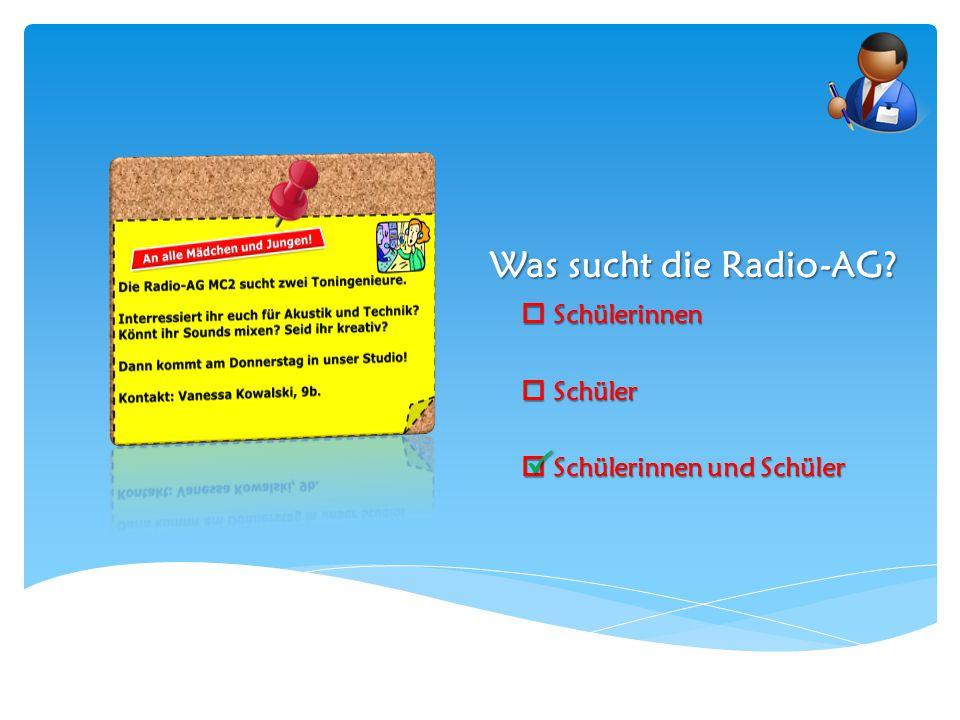Was sucht die Radio-AG?  Schülerinnen  Schüler  Schülerinnen und Schüler 