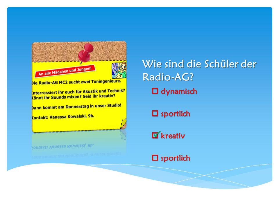 Wie sind die Schüler der Radio-AG?  dynamisch  sportlich  kreativ  sportlich 