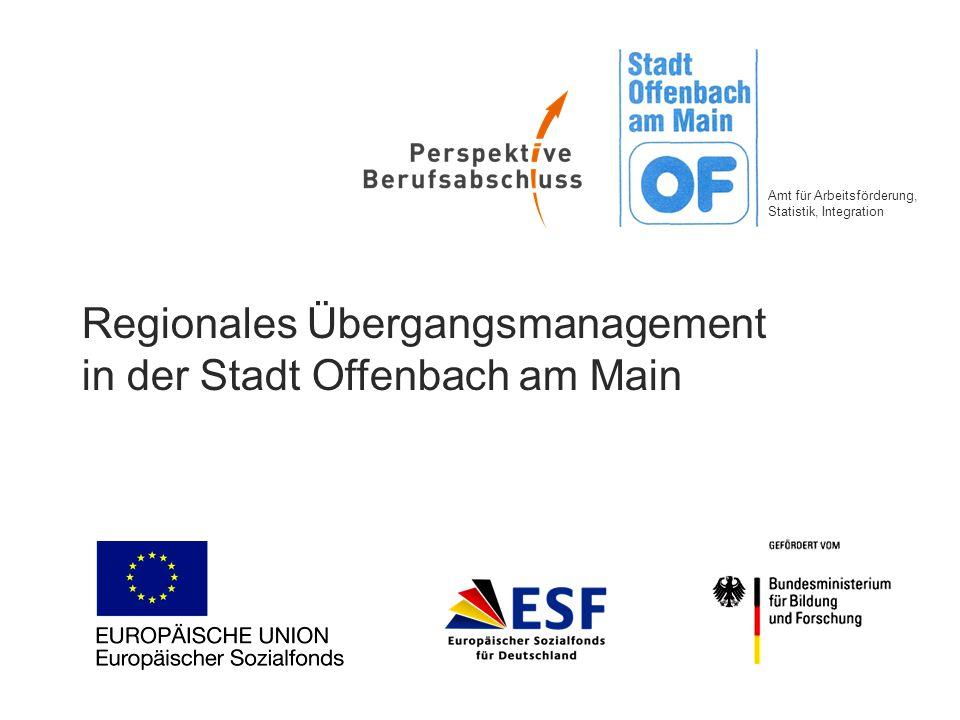 Regionales Übergangsmanagement in der Stadt Offenbach am Main Amt für Arbeitsförderung, Statistik, Integration