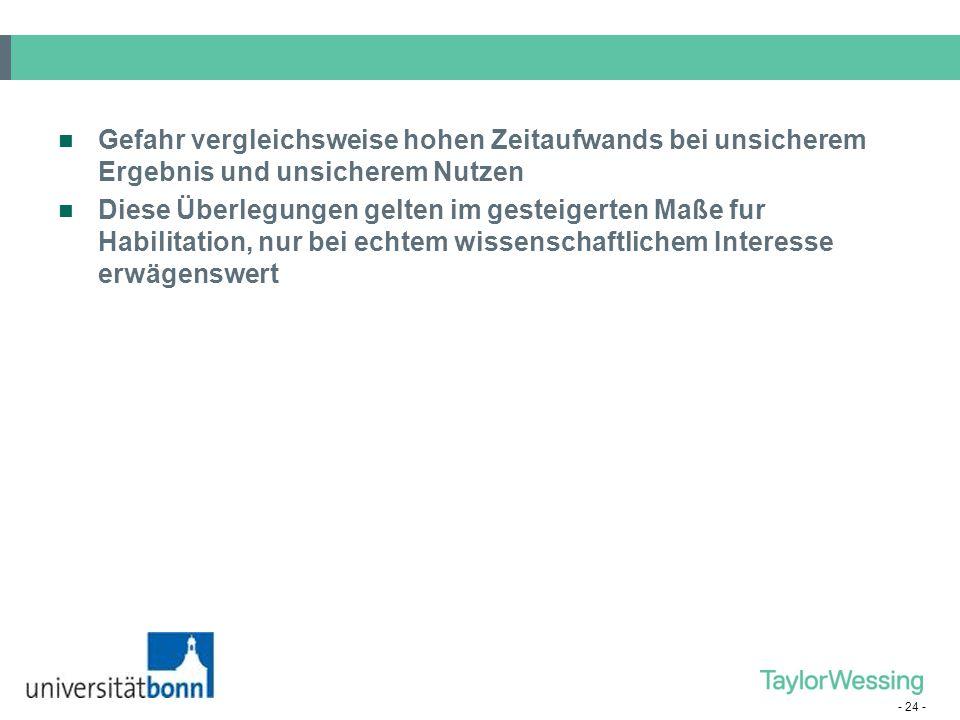 - 23 - Voraussetzungen je nach Universität/Fakultät/Fachbereich (Promotionsordnung) unterschiedlich z.B. Uni Bonn Bestehen der ersten oder zweiten jur