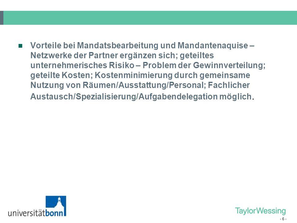 - 5 - Zulässige Rechtsformen; BGB-Gesellschaft (am verbreitetsten, Standard), Partnerschaftsgesellschaft, aber auch Kapitalgesellschaften wie GmbH ode