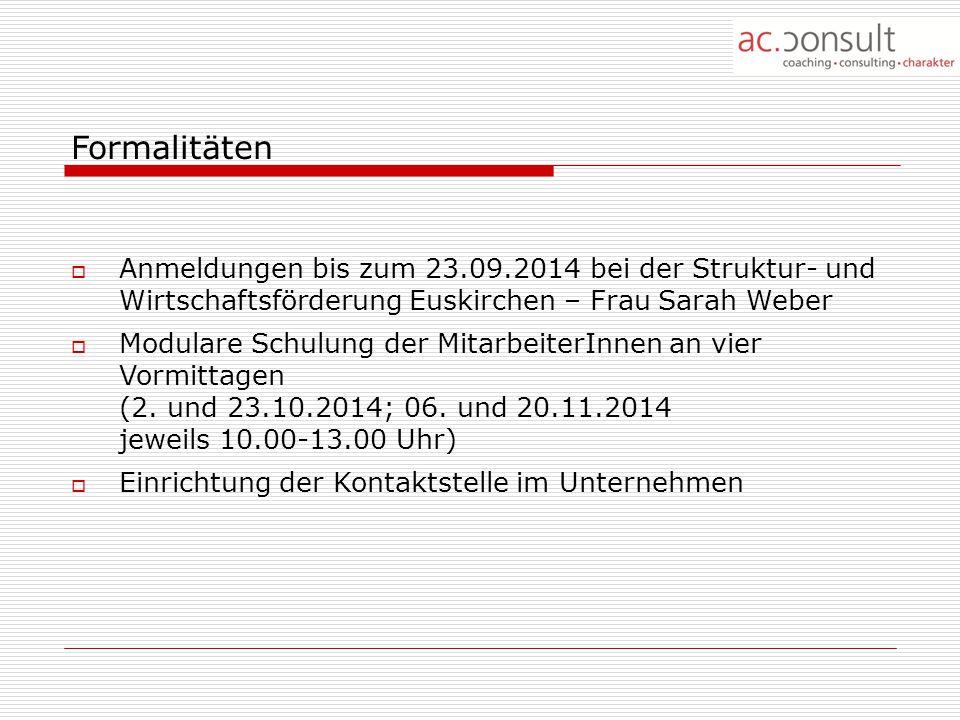 Formalitäten  Anmeldungen bis zum 23.09.2014 bei der Struktur- und Wirtschaftsförderung Euskirchen – Frau Sarah Weber  Modulare Schulung der MitarbeiterInnen an vier Vormittagen (2.